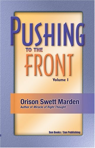 Pushing to the Front - Volume 1: Marden, Orison Swett
