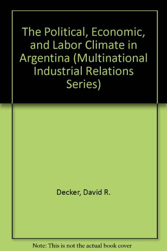 9780895460417: The Political, Economic, and Labor Climate in Argentina (MULTINATIONAL INDUSTRIAL RELATIONS SERIES)