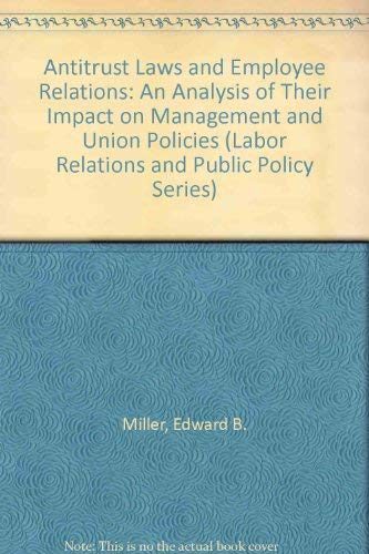 Antitrust Laws and Employee Relations: An Analysis of Their Impact on Management and Union Policies...