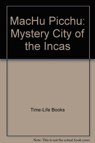 MacHu Picchu: Mystery City of the Incas (0895470691) by Time-Life Books