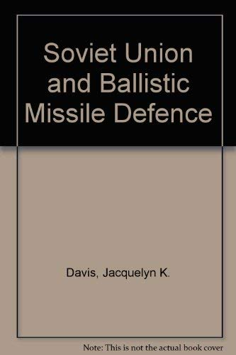 Soviet Union and Ballistic Missile Defence (Special report - Institute for Foreign Policy Analysis) (0895490196) by Jacquelyn K. Davis; etc.