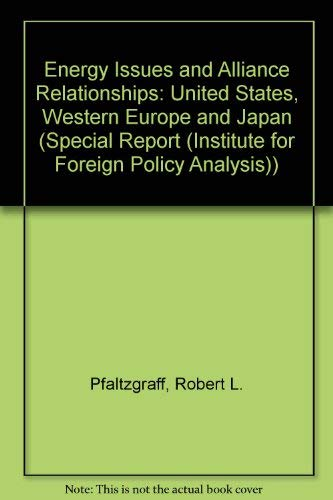 Energy Issues and Alliance Relationships: The United States, Western Europe and Japan (Special ...