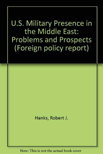 9780895490476: U.S. Military Presence in the Middle East: Problems and Prospects (Foreign policy report)