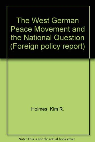 The West German Peace Movement and the National Question (Foreign policy report): Holmes, Kim R.