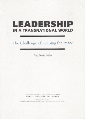 Leadership in a Transnational World: The Challenge of Keeping the Peace (National Security Paper) (0895490986) by Paul David Miller