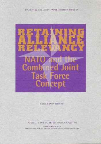 Retaining alliance relevancy: NATO and the combined joint task force concept (National security paper 15) (0895491060) by Paul David Miller