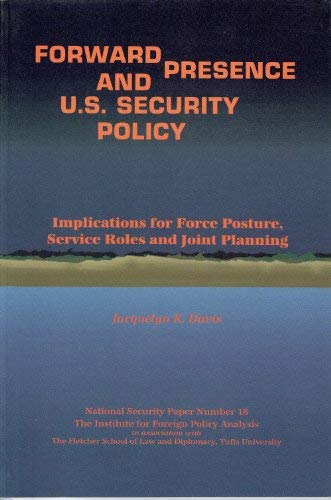 Forward Presence and U.S. Security Policy: Implications for Force Posture, Service Roles and Joint Planning (National Security Paper) (0895491079) by Jacquelyn K. Davis