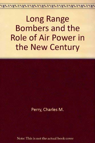 Long Range Bombers and the Role of Air Power in the New Century (National security paper) (0895491087) by Charles M. Perry