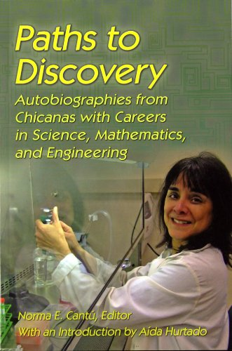 Paths to Discovery: Autobiographies from Chicanas with careers in science, mathematics and ...