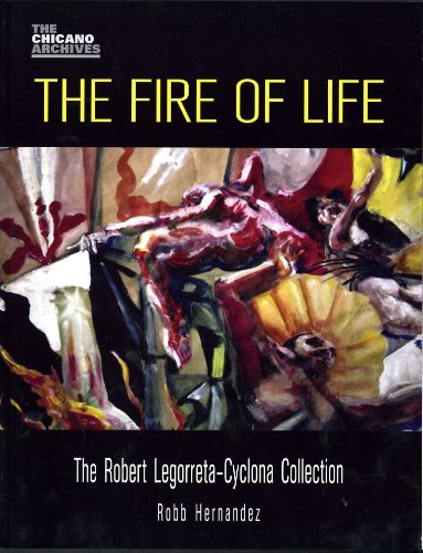 9780895511201: The Fire of Life: The Robert Legorreta-Cyclona Collection (Chicano Archive)
