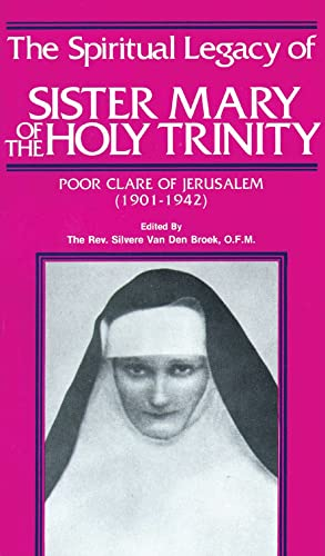 The Spiritual Legacy of Sister Mary of the Holy Trinity: Poor Clare of Jerusalem, 1901-1942: ...