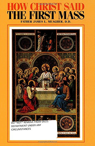 How Christ Said the First Mass or: James L. Meagher