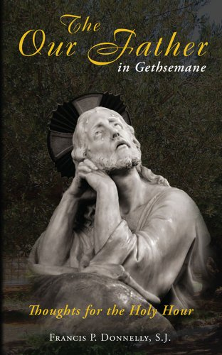 The Our Father in Gethsemane: Thoughts for: Francis P Donnelly/