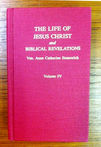 9780895552921: The Life of Jesus Christ and Biblical Revelations, Volume IV