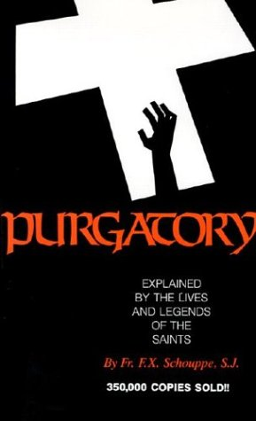 Purgatory--Explained by the Lives and Legends of: F. X. Schouppe