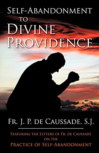 Self-Abandonment to Divine Providence, and, Letters of: de Caussade, J.P.;