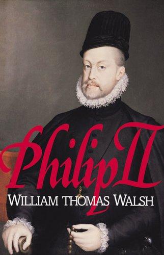 Philip II: (1527-1598): William Thomas Walsh