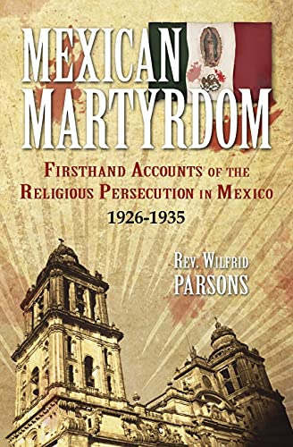 9780895553300: Mexican Martyrdom: Firsthand Accounts of the Religious Persecution in Mexico 1926-1935