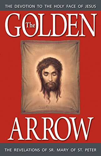 9780895553898: The Golden Arrow: The Revelations of Sr. Mary of St. Peter (1816-1848 On Devotion to the Holy Face of Jesus)