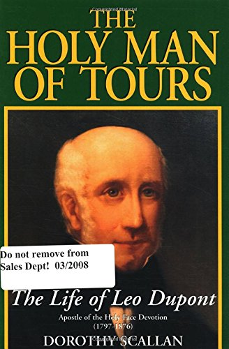 9780895553904: The Holy Man of Tours: The Life of Leo Dupont (1797-1876), Apostle of the Holy Face Devotion