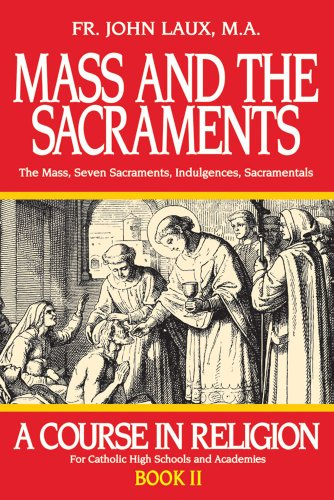 Mass and the Sacraments: A Course in: Laux M.A., Rev.
