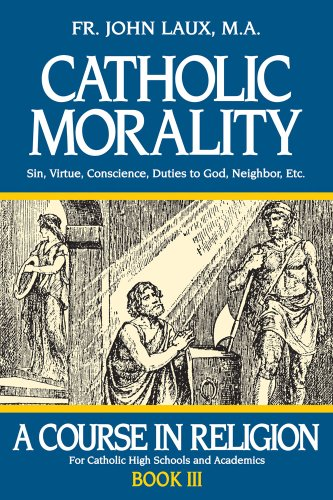 Catholic Morality: A Course in Religion -: Laux M.A., Rev.