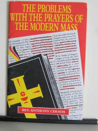 The Problems With the Prayers of the Modern Mass: Cekada, Anthony