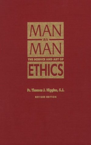 Man As Man: The Science and Art of Ethics: Higgins, Thomas J.