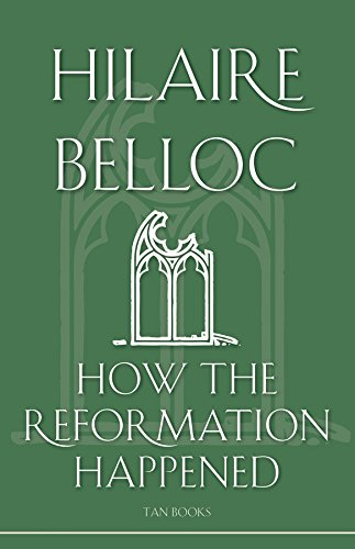 How the Reformation Happened: Hilaire Belloc