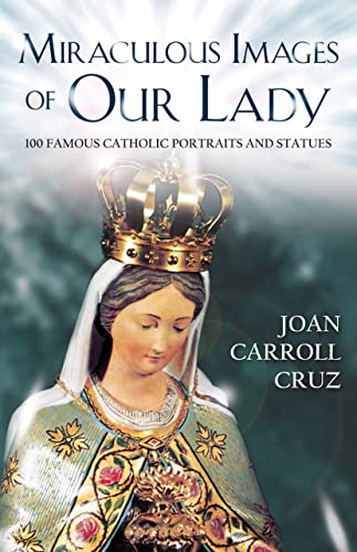 MIRACULOUS IMAGES OF OUR LADY, 100 FAMOUS CATHOLIC PORTRAITS AND STATUES