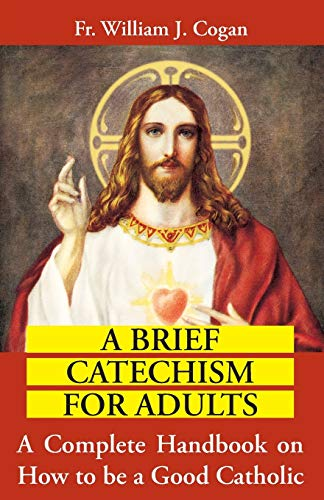 9780895554925: A Brief Catechism For Adults: A Complete Handbook on How to be a Good Catholic