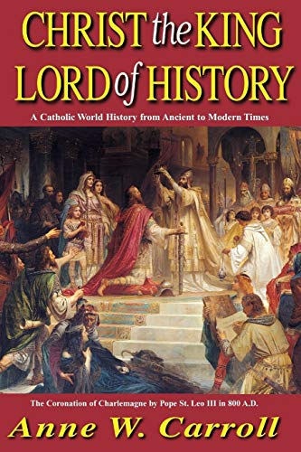 9780895555038: Christ The King Lord Of History: A Catholic World History from Ancient to Modern Times