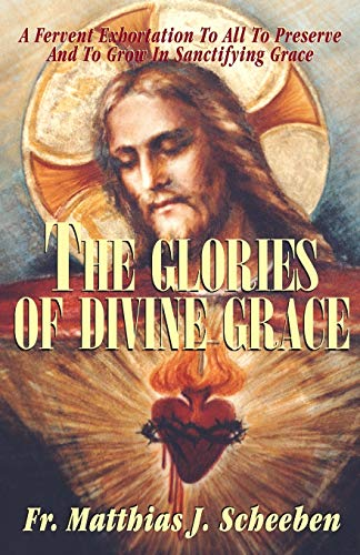 9780895555090: The Glories of Divine Grace: A Fervent Exhortation To All To Preserve And To Grow In Sanctifying Grace