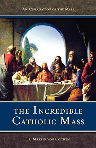 9780895556080: The Incredible Catholic Mass: An Explanation of the Mass