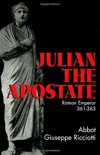 Julian the Apostate : Roman Emperor 361-363: Abbot G. Ricciotti