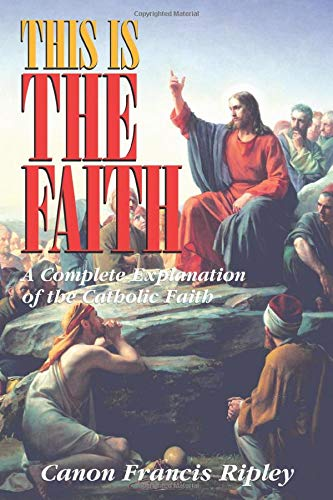 9780895556424: This Is the Faith: A Complete Explanation of the Catholic Faith