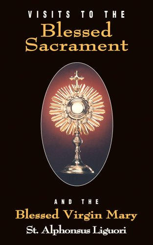 Visits to the Blessed Sacrament and the: Saint Alphonsus Maria