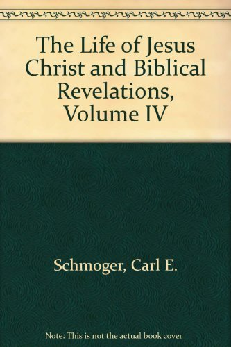 9780895556844: The Life of Jesus Christ and Biblical Revelations, Volume IV