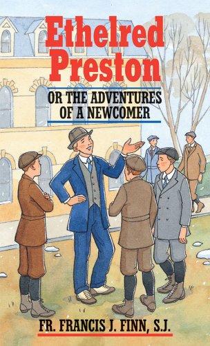 Ethelred Preston or The Adventures of a Newcomer Fr. Finn: Fr. Francis J. Finn S.J.
