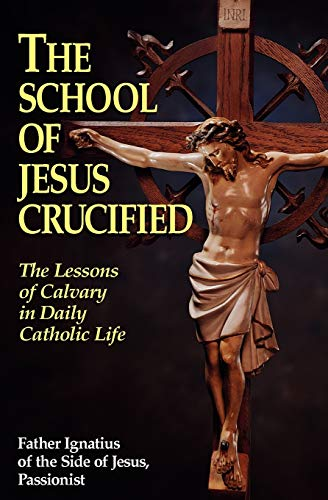 9780895557322: The School of Jesus Crucified: The Lessons of Calvary in Daily Catholic Life