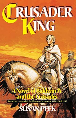 9780895557605: Crusader King: A Novel of Baldwin IV and the Crusades