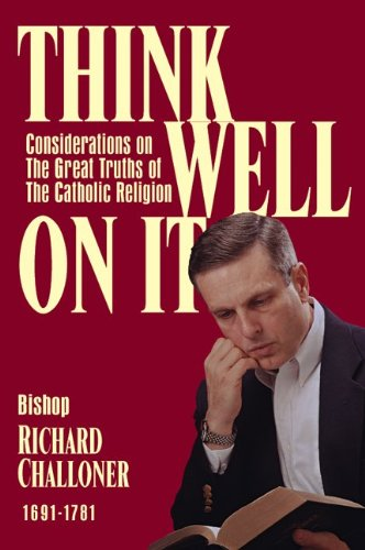 Think Well on It: Considerations on the: Bishop Richard Challoner