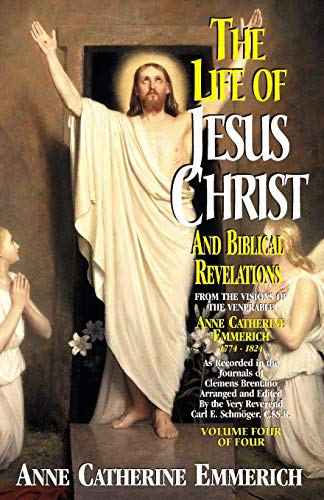 9780895557902: The Life of Jesus Christ and Biblical Revelations (Volume 4): From the Visions of Blessed Anne Catherine Emmerich