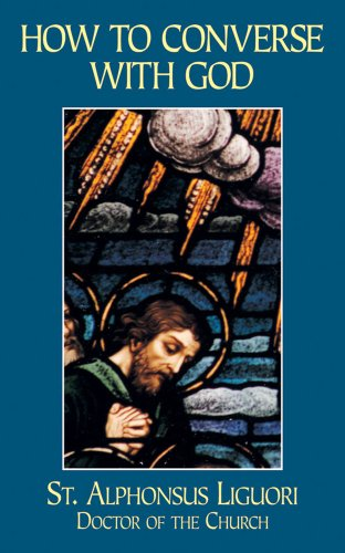 How to Converse Continually and Familiarly with: Saint Alphonsus Maria