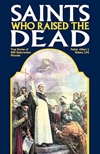 9780895557988: Saints Who Raise the Dead: True Stories of 400 Resurrection Miracles