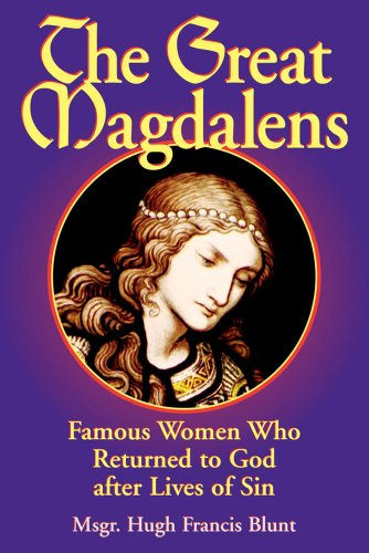 The Great Magdalens: Famous Women Who Returned to God after Lives of Sin: Blunt, Hugh Francis