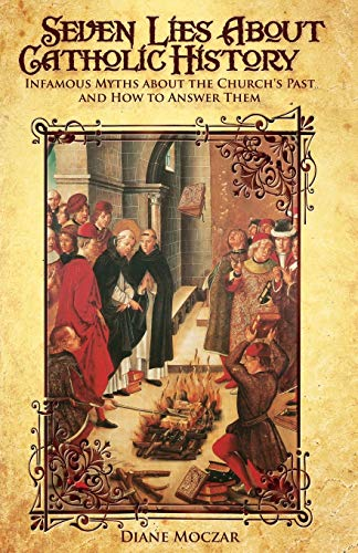 9780895559067: Seven Lies About Catholic History: Infamous Myths about the Church's Past and How to Answer Them
