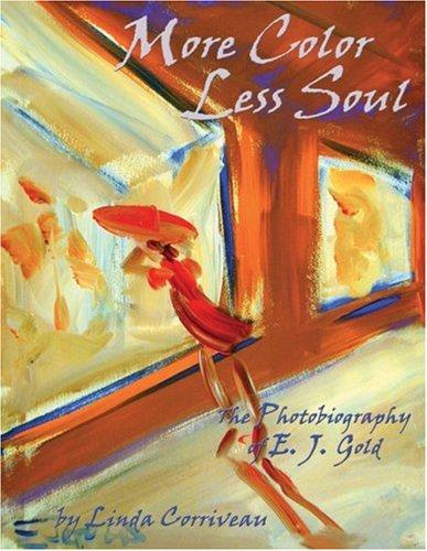 More Color, Less Soul: The Photobiography of E. J. Gold: Corriveau, Linda and E. J. GOld