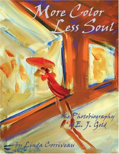 More Color, Less Soul: The Photobiography of E. J. Gold: Corriveau, Linda and E. J. GOld