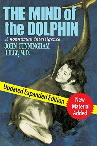 The Mind of the Dolphin: A Nonhuman Intelligence (Consciousness Classics): Lilly MD, John ...